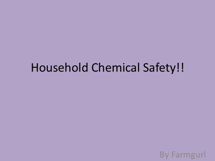 Household Chemical Safety!!                      By Farmgurl