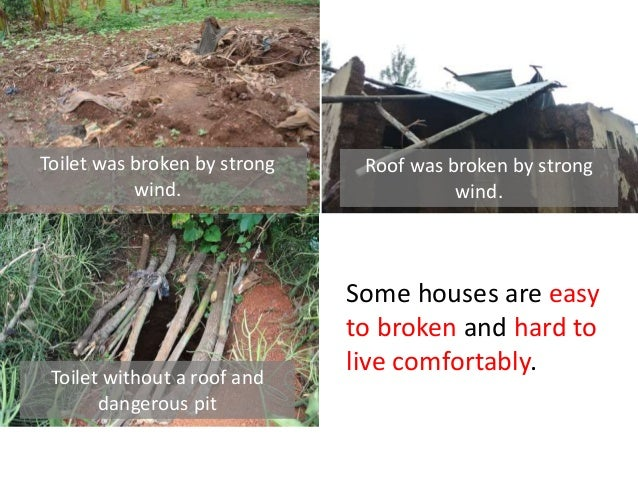 Toilet without a roof and dangerous pit Toilet was broken by strong wind. Roof was broken by strong wind. Some houses are ...