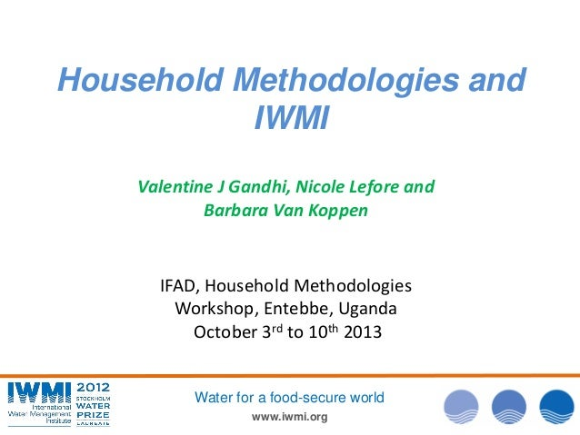 www.iwmi.org Water for a food-secure world Household Methodologies and IWMI Valentine J Gandhi, Nicole Lefore and Barbara ...
