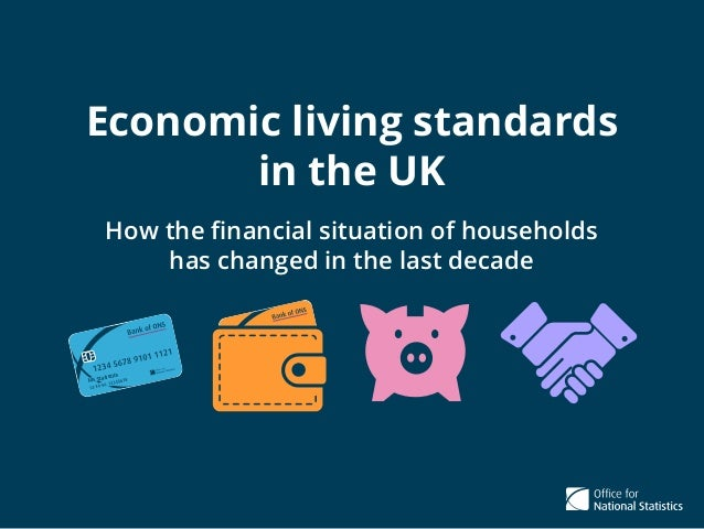 Economic living standards in the UK How the financial situation of households has changed in the last decade Ms.Statistics ...