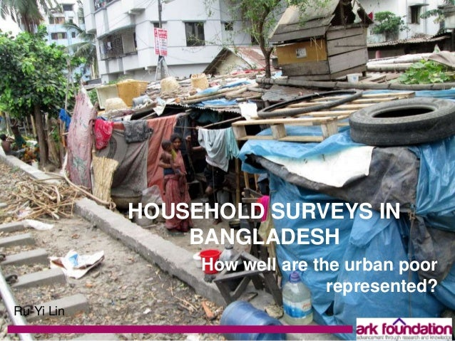 HOUSEHOLD SURVEYS IN BANGLADESH How well are the urban poor represented? Ru-Yi Lin