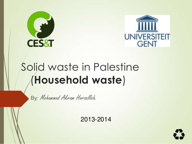Solid waste in Palestine (Household waste) By: Mohammed Akram Herzallah. 2013-2014