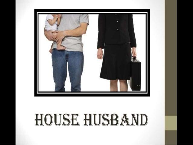 Definition :A husband who keeps housewhile his wife earns the familyincome.