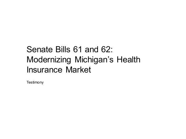 Senate Bills 61 and 62:Modernizing  Michigan's Health Insurance MarketTestimony