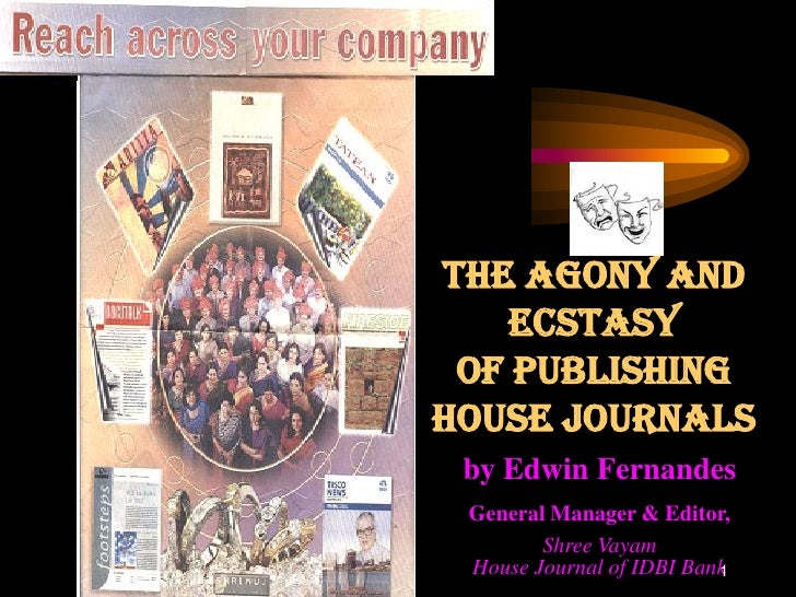 The Agony and    Ecstasy of PublishingHouse Journals by Edwin Fernandes General Manager & Editor,        Shree Vayam House...