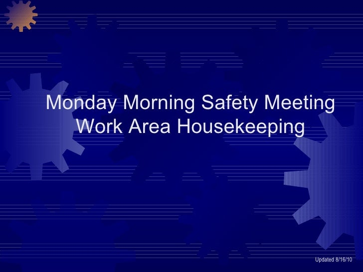 Monday Morning Safety Meeting Work Area Housekeeping Updated 8/16/10