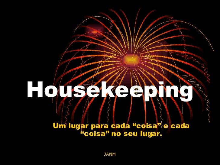 """Housekeeping Um lugar para cada """"coisa"""" e cada """"coisa"""" no seu lugar."""