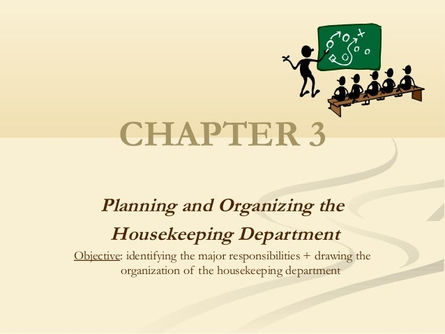 CHAPTER 3      Planning and Organizing the       Housekeeping Department Objective: identifying the major responsibilities...
