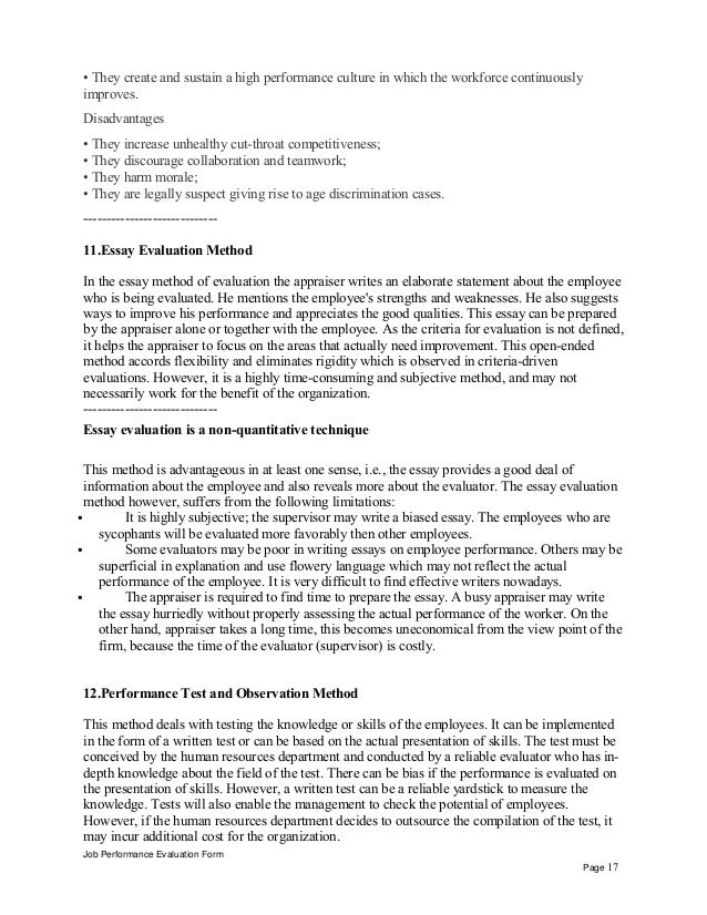 disadvantages of essay appraisal method Performance appraisal methods  disadvantages – rater's biases 2 checklist: under this method, checklist of statements of traits of employee in the form of yes or no based questions is prepared here the rater only does the reporting or checking and hr department does the actual evaluation  essay method: in this method the rater.