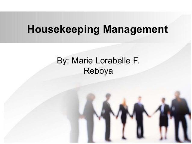 Housekeeping Management By: Marie Lorabelle F. Reboya