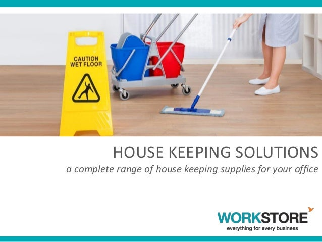 HOUSE KEEPING SOLUTIONS a complete range of house keeping supplies for your office
