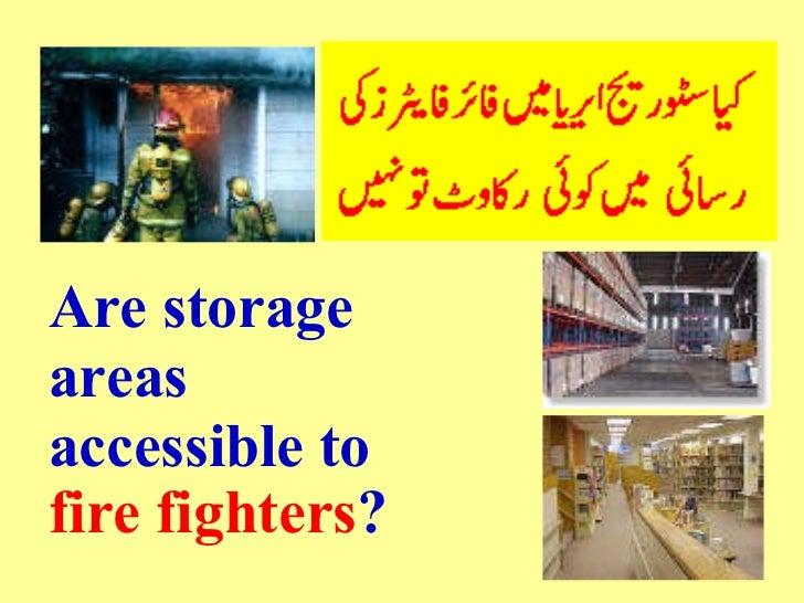 <ul><li>Are storage </li></ul><ul><li>areas </li></ul><ul><li>accessible to  </li></ul><ul><li>fire fighters ?   </li></ul>
