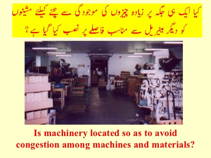 <ul><li>Is machinery located so as to avoid </li></ul><ul><li>congestion among machines and materials? </li></ul>
