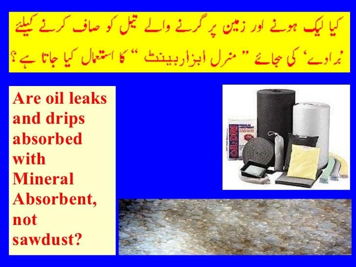 <ul><li>Are oil leaks </li></ul><ul><li>and drips </li></ul><ul><li>absorbed </li></ul><ul><li>with </li></ul><ul><li>Mine...