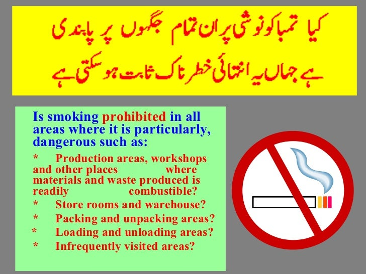 <ul><li>Is smoking  prohibited  in all areas where it is particularly, dangerous such as: </li></ul><ul><li>* Production a...