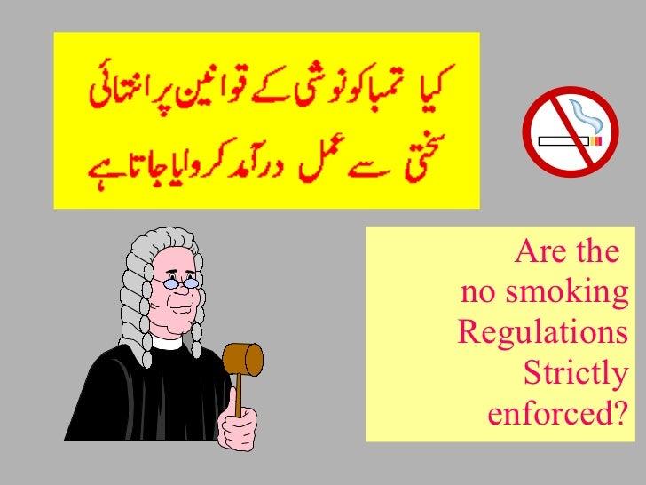 <ul><li>Are the  </li></ul><ul><li>no smoking </li></ul><ul><li>Regulations </li></ul><ul><li>Strictly </li></ul><ul><li>e...