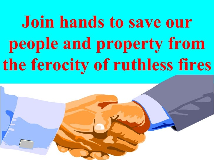 Join hands to save our people and property from the ferocity of ruthless fires