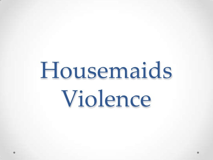 Housemaids Violence