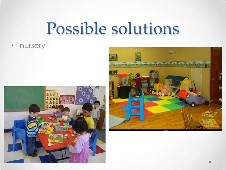 Possible solutions• nursery