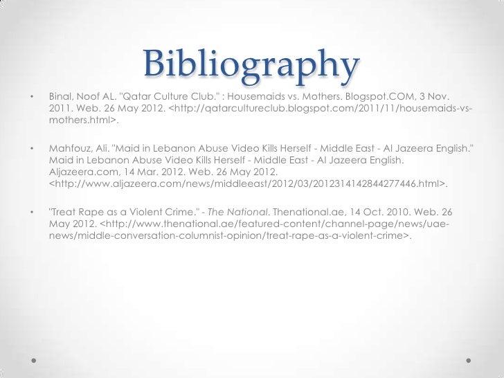 """Bibliography•   Binal, Noof AL. """"Qatar Culture Club."""" : Housemaids vs. Mothers. Blogspot.COM, 3 Nov.    2011. Web. 26 May ..."""