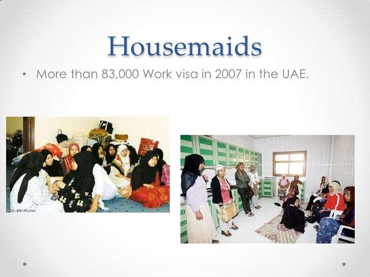 Housemaids• More than 83,000 Work visa in 2007 in the UAE.
