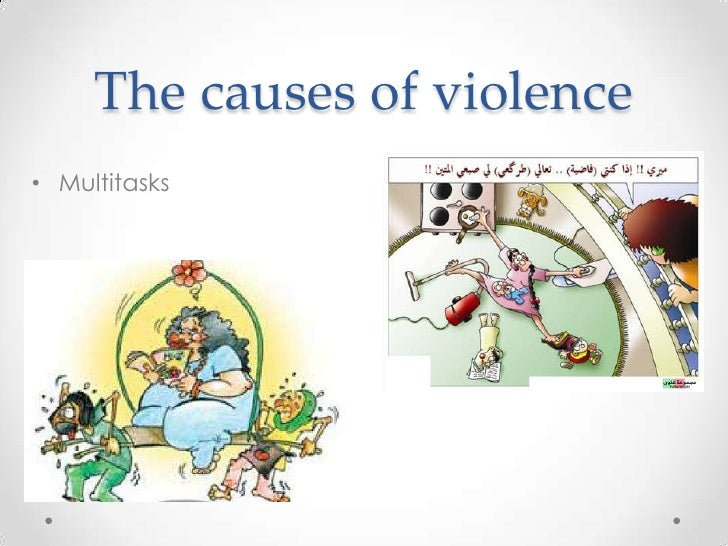 The causes of violence• Multitasks