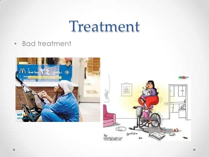 Treatment• Bad treatment