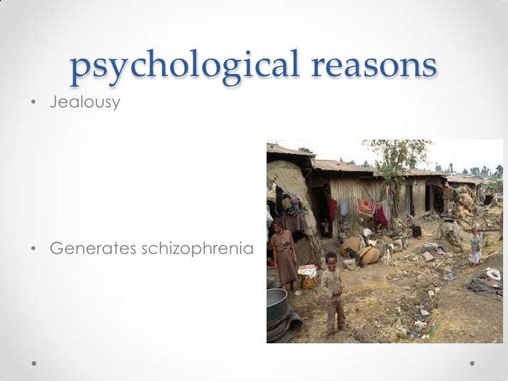 psychological reasons• Jealousy• Generates schizophrenia