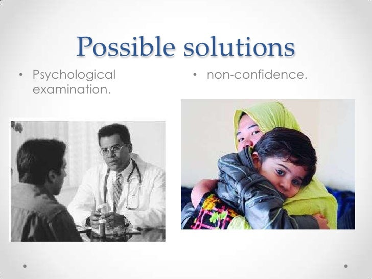 Possible solutions• Psychological   • non-confidence.  examination.