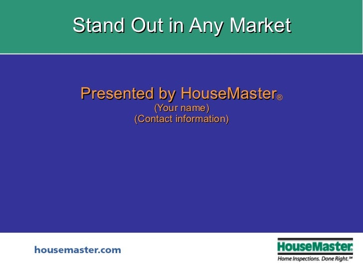 Stand Out in Any Market Presented by HouseMaster ® (Your name) (Contact information)
