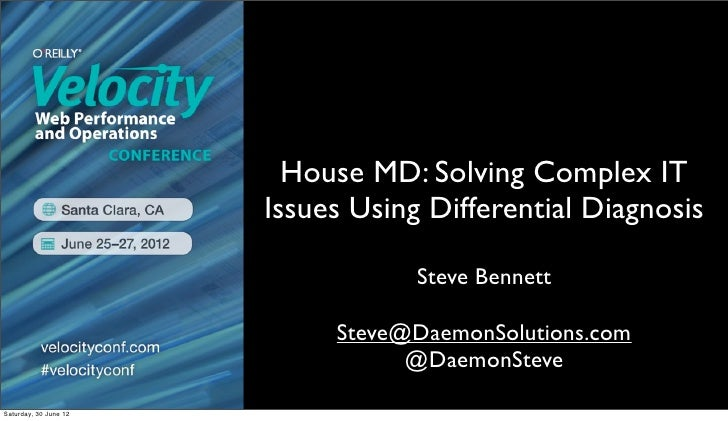 House MD: Solving Complex IT                       Issues Using Differential Diagnosis                                   S...