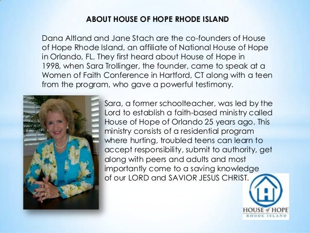 ABOUT HOUSE OF HOPE RHODE ISLAND Dana Altland and Jane Stach are the co-founders of House of Hope Rhode Island, an affilia...