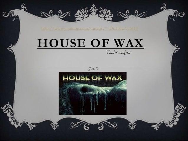 http://www.youtube.com/watch?v=-DnFKwVcM10HOUSE OF WAX                            Trailer analysis