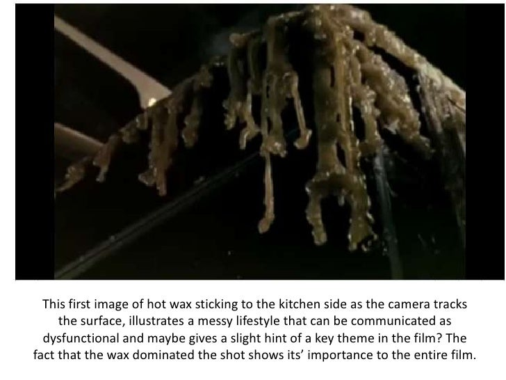 This first image of hot wax sticking to the kitchen side as the camera tracks the surface, illustrates a messy lifestyle t...