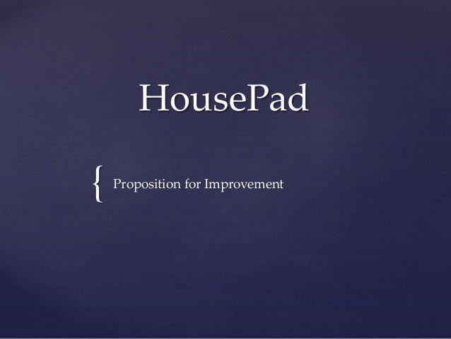 {  HousePad  Proposition for Improvement