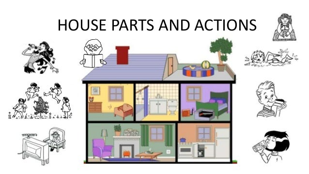 HOUSE PARTS AND ACTIONS