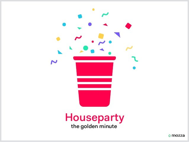 Houseparty the golden minute