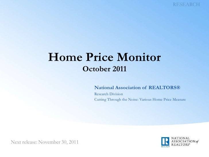 Home Price Monitor October 2011 National Association of REALTORS® Research Division Cutting Through the Noise: Various Hom...
