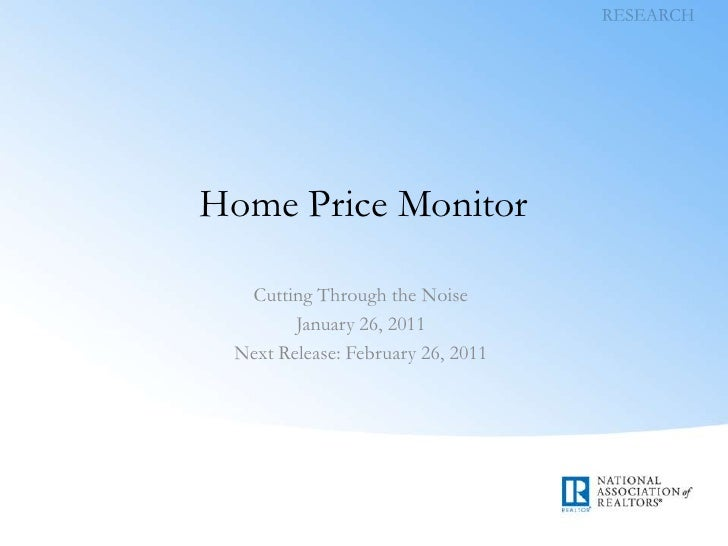 RESEARCH<br />Home Price Monitor<br />Cutting Through the Noise<br />January 26, 2011<br />Next Release: February 26, 2011...