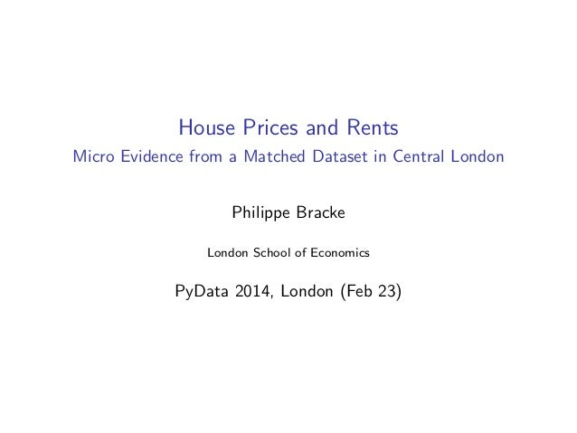 House Prices and Rents Micro Evidence from a Matched Dataset in Central London Philippe Bracke London School of Economics ...