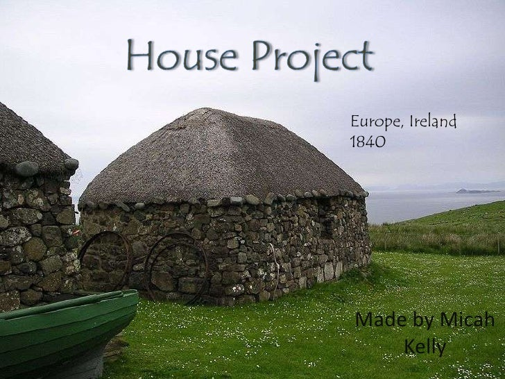House Project<br />Europe, Ireland 1840<br />Made by Micah Kelly<br />