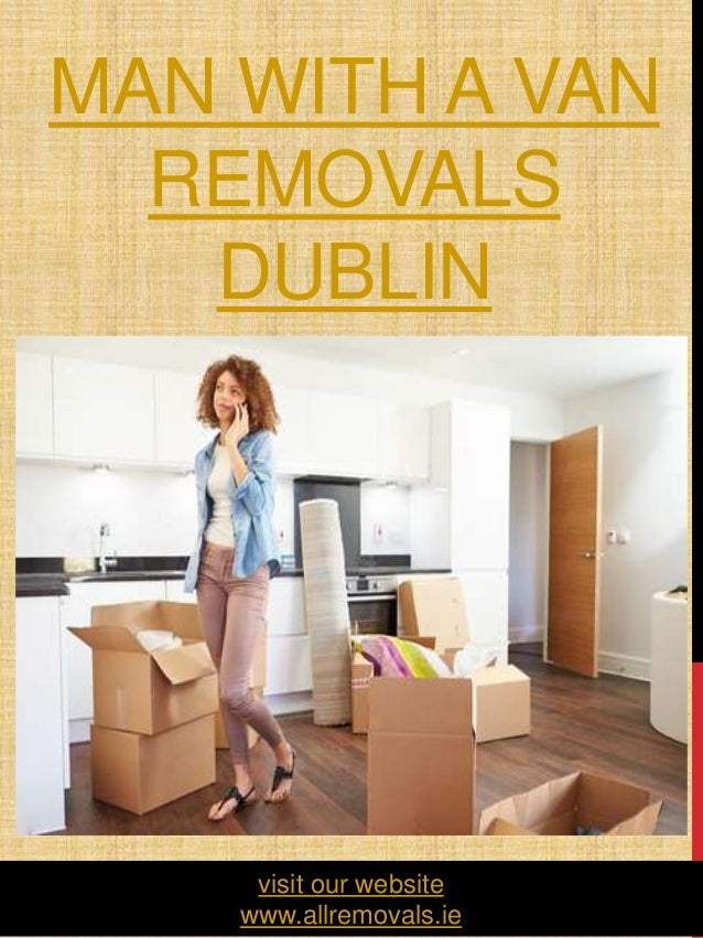 MAN WITH A VAN REMOVALS DUBLIN 1 visit our website www.allremovals.ie