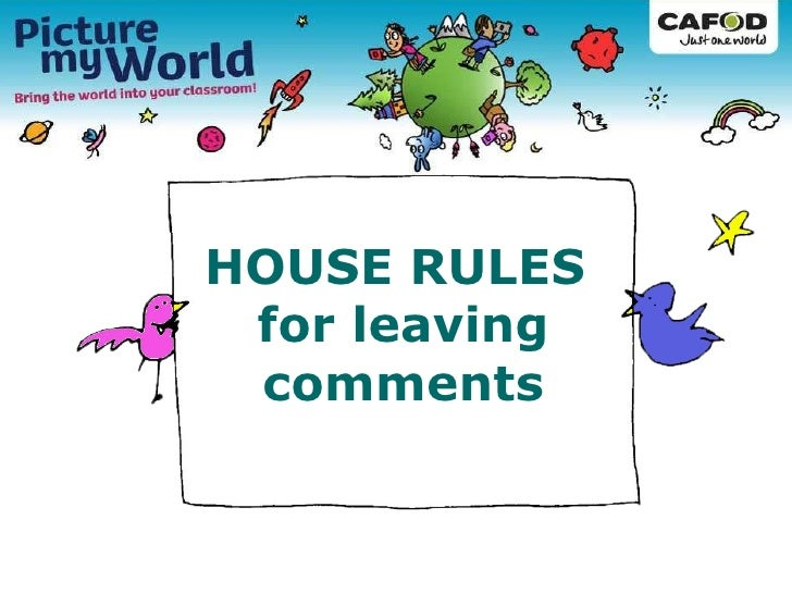 HOUSE RULES  for leaving comments