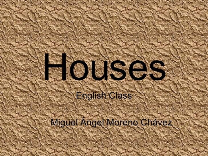 Houses English Class Miguel Ángel Moreno Chávez
