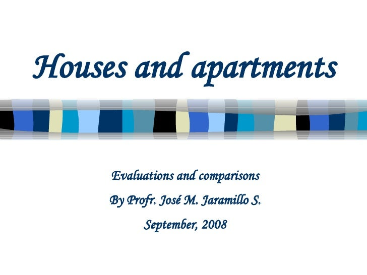 Houses and apartments Evaluations and comparisons By Profr. José M. Jaramillo S. September, 2008