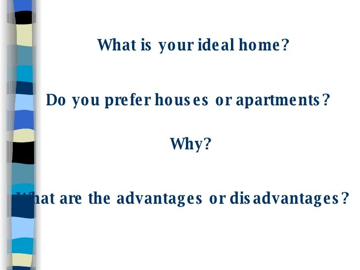 the advantages and disadvantages of apartments and houses 14062018 apartment / flat to rent  pros and cons of buying and renting a home  both options have their own advantages and disadvantages,.