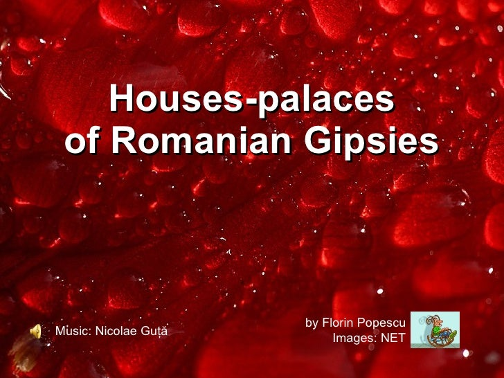 Houses-palaces of Romanian Gipsies by Florin Popescu Images: NET Music: Nicolae Guţă