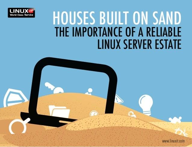 Houses built on sandthe importance of a reliable         Linux server estate                       www.linuxit.com
