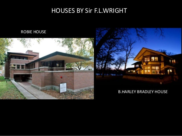 robie house and bradley house by sir f l wright