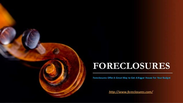 FORECLOSURESForeclosures Offer A Great Way to Get A Bigger House For Your Budgethttp://www.foreclosures.com/